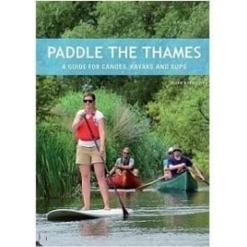 Paddle the Thames - A guide for canoes, kayaks and SUPs
